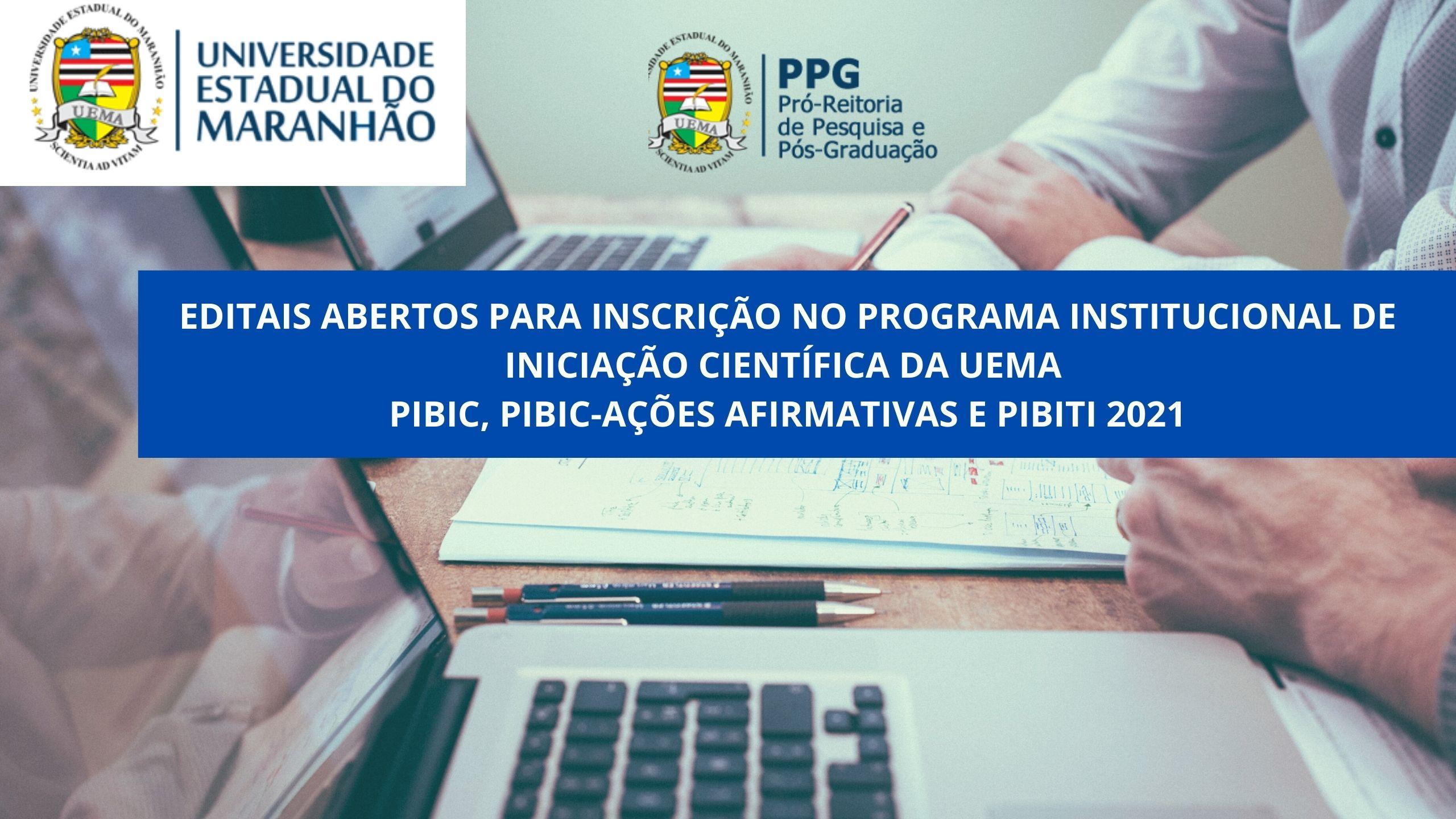 EDITAIS-ABERTOS-PARA-INSCRIÇÃO-NO-PROGRAMA-INSTITUCIONAL-DE-INICIAÇÃO-CIENTÍFICA-DA-UEMA-PIBIC-PIBIC-AÇÕES-AFIRMATIVAS-E-PIBITI-2021